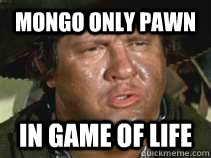 mongo only pawn in game of life